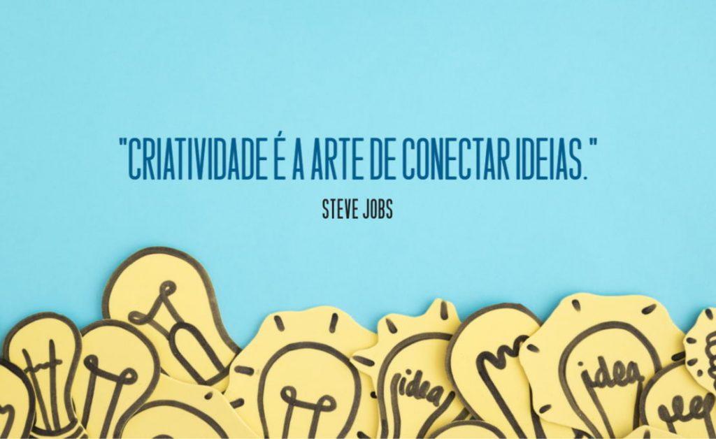 Criatividade é a arte de conectar ideias